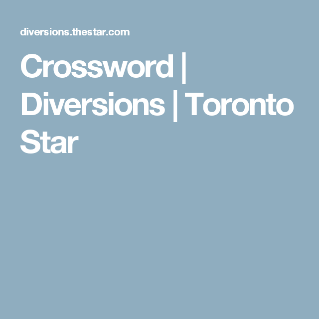 Crossword Diversions Toronto Star Toronto Star